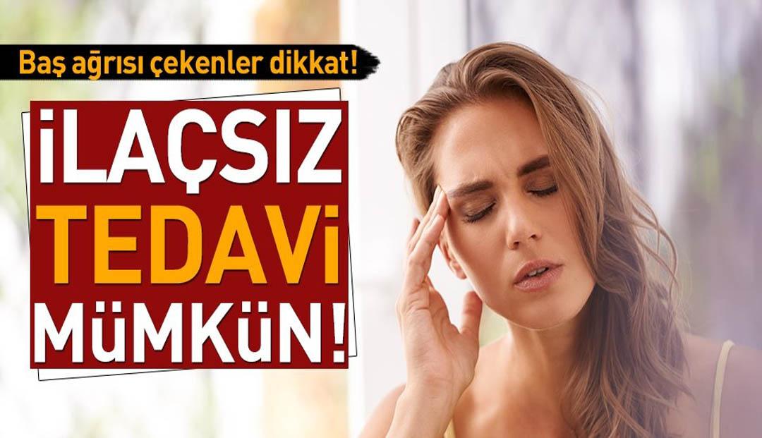 BAŞ AĞRISI ÇELENLER DİKKAT! İLAÇSIZDA TEDAVİSİ VAR