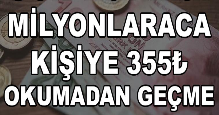 MİLYONLARCA KİŞİYE 355 TÜRK LİRASI! PARANIZI ALMAYI UNUTMAYIN