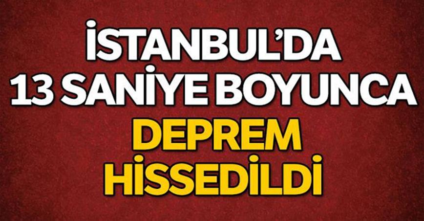 İstanbul'da 13 saniye boyunca deprem hissedildi