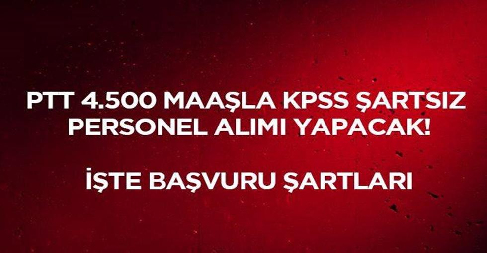 PTT 4.500 lira maaş ile personel alımı yapacak! İşte başvuru şartları