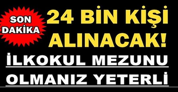 24 BİN KİŞİ ALINACAK İLKOKUL MEZUNU OLMANIZ YETERLİ