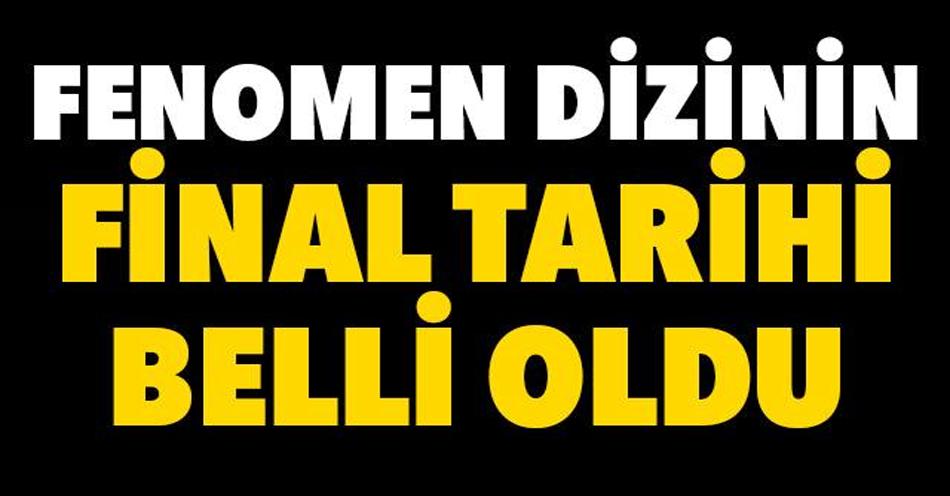 FENOMEN DİZİNİN FİNAL TARİHİ BELLİ  OLDU!!