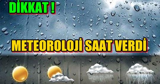 Aman Dikkat ! Meteoroloji Saat Verdi
