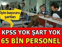KPSS'siz ve Şartsız 65 Bin Personel Alınacak